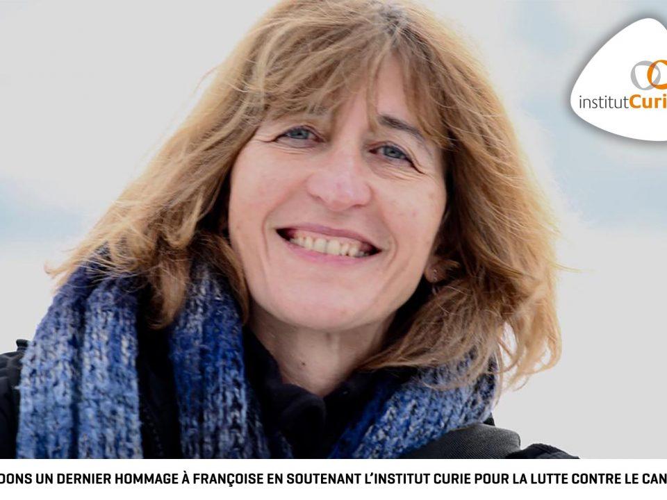 Rendons un dernier hommage à Françoise en soutenant l'institut Curie la lutte contre le cancer.